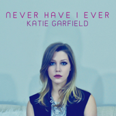 Never Have I Ever - Katie Garfield
