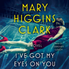 I've Got My Eyes on You (Unabridged) - Mary Higgins Clark