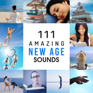 Various Artists - 111 Amazing New Age Sounds: Deep Relaxation Music for Yoga Classes, Buddha Zen Meditation, Spa & Wellness, Massage, Cure for Insomnia & Study Focus