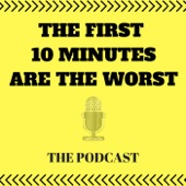 The First 10 Minutes Are The Worst Podcast