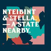 A State Nearby - NTEIBINT & Stella
