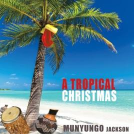 Tropical Christmas.A Tropical Christmas Ep By Munyungo Jackson
