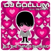 DJ Gollum - All the Things She Said (feat. Scarlet)