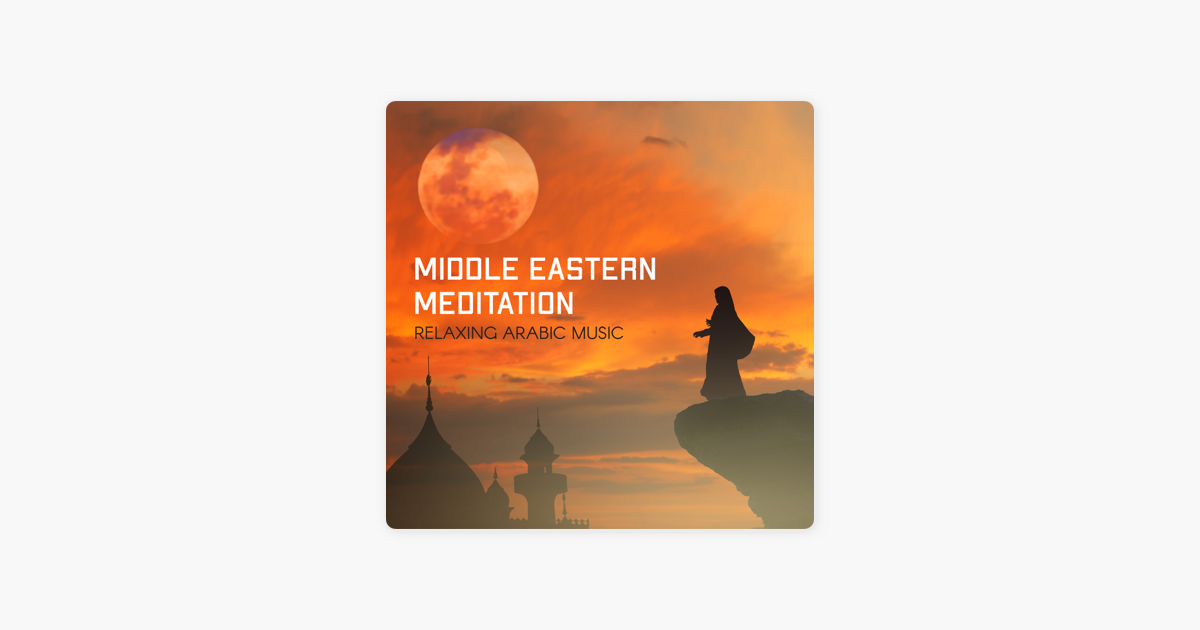 Middle Eastern Meditation: Relaxing Arabic Music, Spirituality, Sacred  Relaxation, Prophetic Healing by Oasis of Relaxation Meditation