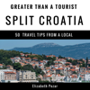 Elizabeth Pozar & Greater Than a Tourist - Greater Than a Tourist- Split Croatia: 50 Travel Tips from a Local (Unabridged)  artwork