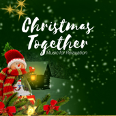 Christmas Together - Christmas Music for Relaxation during Winter Time