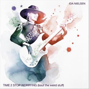 Ida Nielsen - Time 2 Stop Worrying (Bout the Weird Stuff)