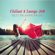Wonderful Chillout Music Ensemble - Chillout & Lounge 2018 - Best Relaxing Music, Listen and Get Some Rest