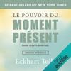 Le pouvoir du moment présent : Guide d'éveil spirituel - Eckhart Tolle
