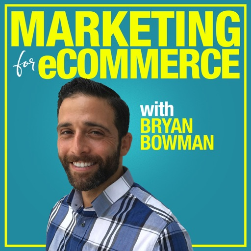Cover image of Marketing For eCommerce with Bryan Bowman: Online Product Sales Strategies to Suffocate The Competition