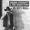 Jarrod Sterrett & The Hired Guns-On Mos Wall