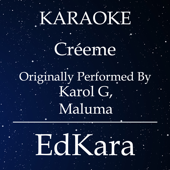 Créeme (Originally Performed by Karol G, Maluma) [Karaoke No Guide Melody Version]