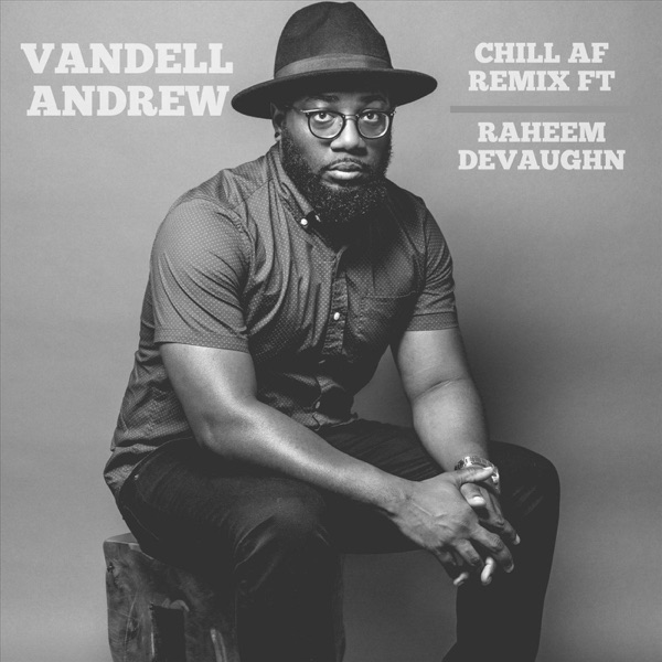 Chill AF (Remix) [feat. Raheem DeVaughn] - Single