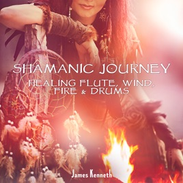 Shamanic Journey (Healing Flute, Wind, Fire & Drums) by James Kenneth