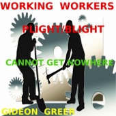 Gideon Greer - Working Workers Plight / Blight (Cannot Get Nowhere)