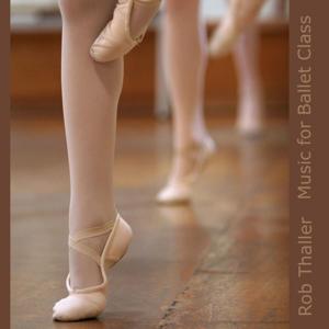Rob Thaller - Music for Ballet Class