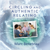 Marc Beneteau - Circling and Authentic Relating - Practice Guide (Unabridged) artwork