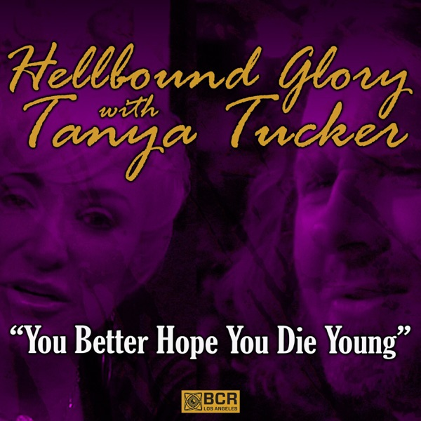 You Better Hope You Die Young (feat. Tanya Tucker) - Single