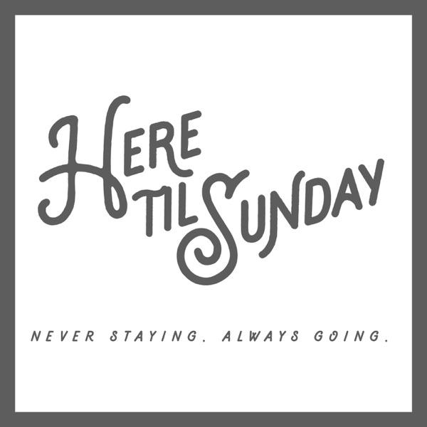 Here til Sunday