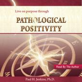 Pathological Positivity (Unabridged)