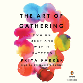 The Art of Gathering: How We Meet and Why It Matters (Unabridged) audiobook