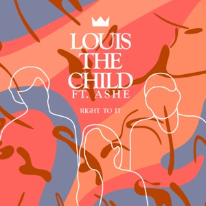 Louis The Child & Ashe - Right To It