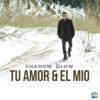 Tu Amor y el Mio - Shadow Blow