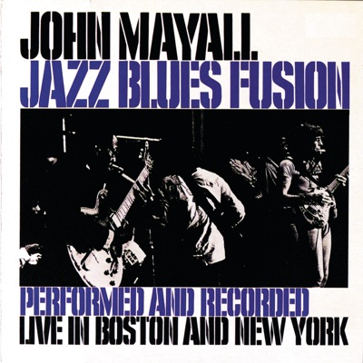 Jazz Blues Fusion ((Performed and Recorded Live in Boston and New York)) - John Mayall