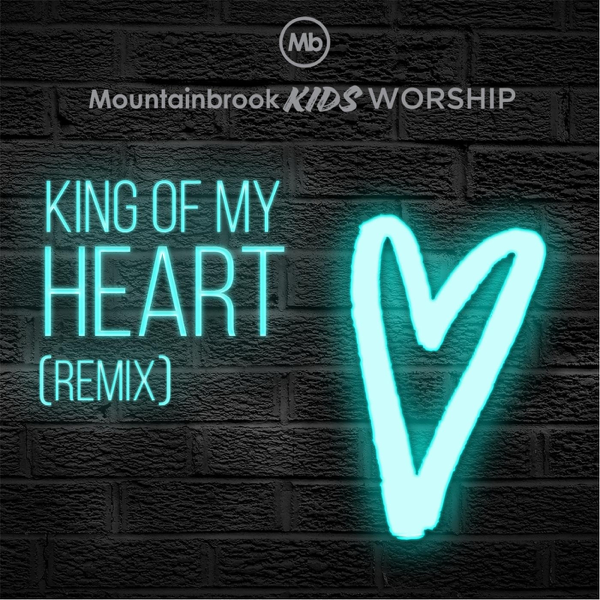 ‎King of My Heart (Remix) - Single by Mountainbrook Kids Worship & Sherilyn