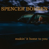 Spencer Bohren - Makin' It Home to You
