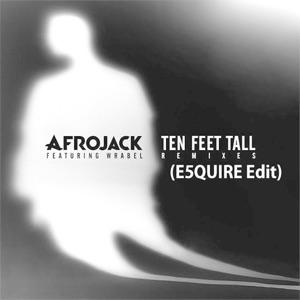 E5quire - Ten Feet Tall feat. Afrojack & Wrabel