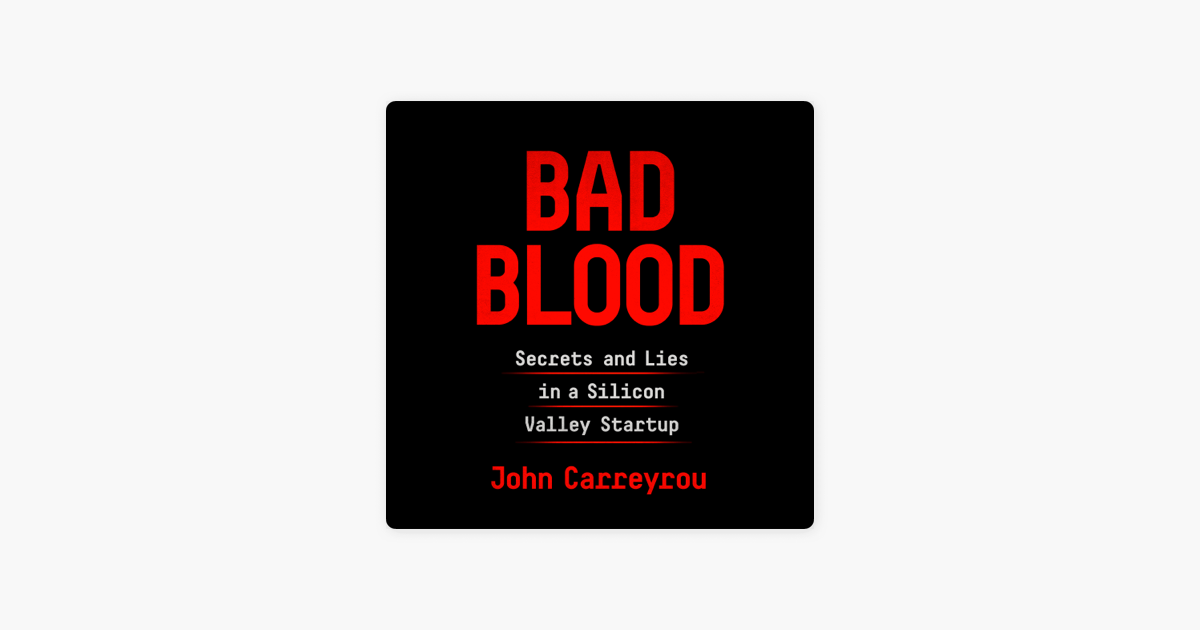 Bad Blood: Secrets and Lies in a Silicon Valley Startup (Unabridged) - John Carreyrou