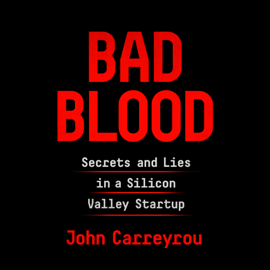 Bad Blood: Secrets and Lies in a Silicon Valley Startup (Unabridged) - John Carreyrou MP3 Download