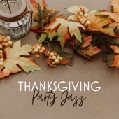 Thanksgiving Party Jazz: Soft & Smooth Background Music, Have A Good Thanksgiving Day-Cocktail Party Music Collection