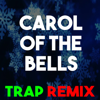 Carol of the Bells (Trap Remix - Christmas Classics Remix