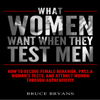 Bruce Bryans - What Women Want When They Test Men: How to Decode Female Behavior, Pass a Woman's Tests, and Attract Women Through Authenticity (Unabridged) artwork