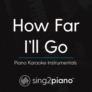 Sing2Piano - How Far I'll Go (Lower Key) in the Style of Alessia Cara] [Piano Karaoke Version]