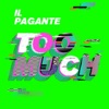 Il Pagante - TOO MUCH