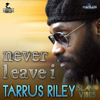 Tarrus Riley - Never Leave I artwork