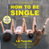 Liz Tuccillo - How to be Single (Abridged)