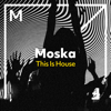 Moska - This Is House artwork