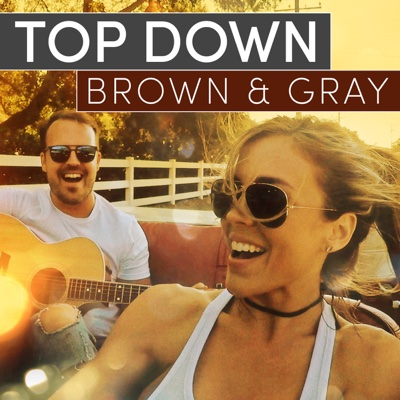Top Down - BROWN & GRAY song