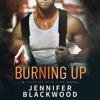 Jennifer Blackwood - Burning Up: Flirting With Fire, Book 1 (Unabridged)  artwork