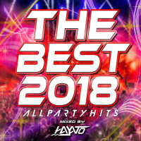 THE BEST 2018 - ALL PARTY HITS - mixed by HAYATO