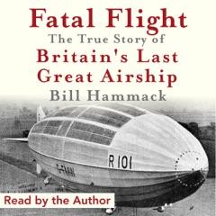 Fatal Flight: The True Story of Britain's Last Great Airship (Unabridged)