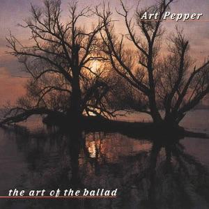 The Art of the Ballad: Art Pepper