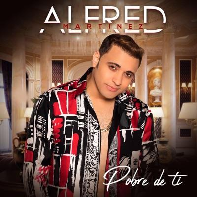 Pobre de Ti - Single - Alfred Martinez