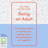 Lucy Tobin & Kat Poole - Being an Adult: The Ultimate Guide to Moving Out, Getting a Job and Getting Your Act Together (Unabridged) artwork