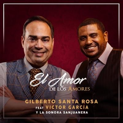 El Amor de los Amores (feat. Victor Garcia & La Sonora Sanjuanera) - Single - Gilberto Santa Rosa