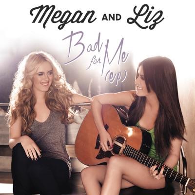 Bad for Me - Megan and Liz
